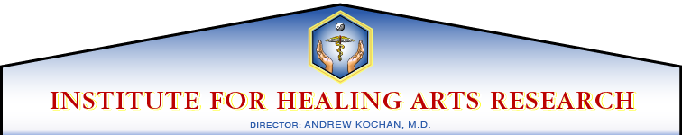 Institute for Healing Arts Research : Director, Andrew Kochan, M.D.