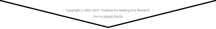 Copyright © 2001-2010 Institute for Healing Arts Research : Site by Impakt Media